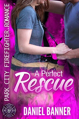 A Perfect Rescue (Park City Firefighter Romance #7)