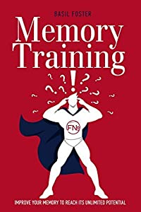 Memory Training: Improve Your Memory to Reach Its Unlimited Potential (Accelerated Learning Book 2)