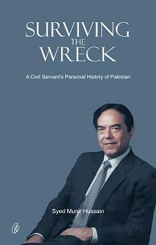 Surviving The Wreck: A Civil Servant's Personal History Of Pakistan