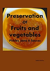 Preservation of fruits and vegetables Pickles, jams and sauces
