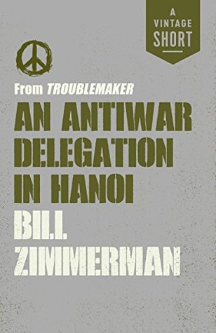 An Antiwar Delegation in Hanoi: from Troublemaker (A Vintage Short)