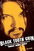 """Black Tooth Grin: The High Life, Good Times, and Tragic End of """"""""Dimebag"""""""" Darrell Abbott"""