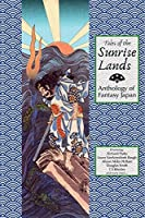 Tales of the Sunrise Lands: Anthology of Fantasy Japan