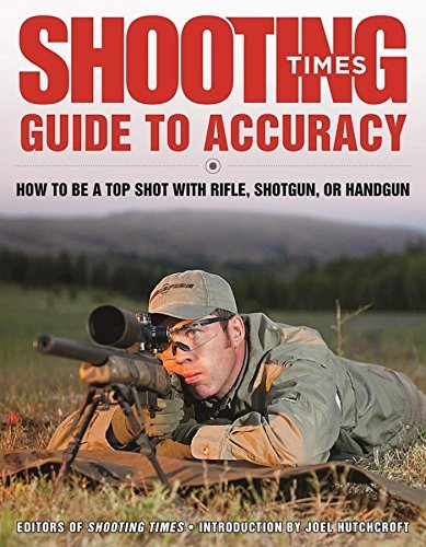Shooting Times Guide to Accuracy How to Be a Top Shot with Rifle, Shotgun, or Handgun