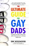 The Ultimate Guide for Gay Dads by Eric Rosswood