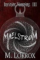 Maelstrom (Infinite Vampire #3)