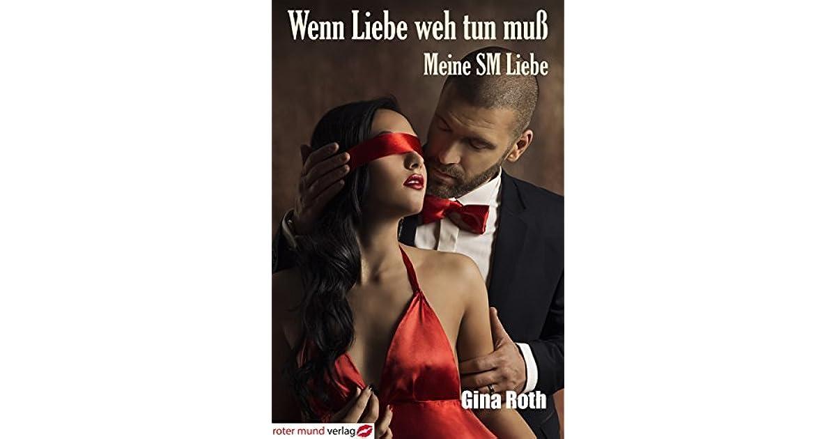 Wenn Liebe weh tun muß: Meine SM Liebe by Gina Roth