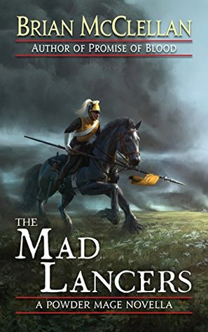 The Mad Lancers by Brian  McClellan