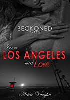 BECKONED, Part 3: From Los Angeles with Love: From Los Angeles with Love