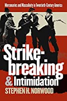 Strikebreaking and Intimidation: Mercenaries and Masculinity in Twentieth-Century America (Gender and American Culture)