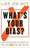 What's Your Bias? The Surprising Science of Why We Vote the Way We Do