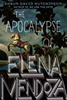 The Apocalypse of Elena Mendoza by Shaun David Hutchinson