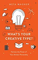 What's Your Creative Type?: Harness the Power of Your Artistic Personality