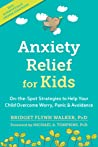 Anxiety Relief for Kids On-the-Spot Strategies to Help Your Child Overcome Worry, Panic, and Avoidance