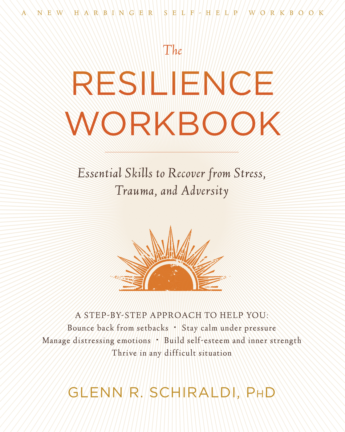 The Resilience Workbook Essential Skills to Recover from Stress, Trauma, and Adversity