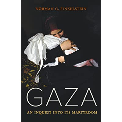 Gaza: An Inquest into Its Martyrdom by Norman G  Finkelstein