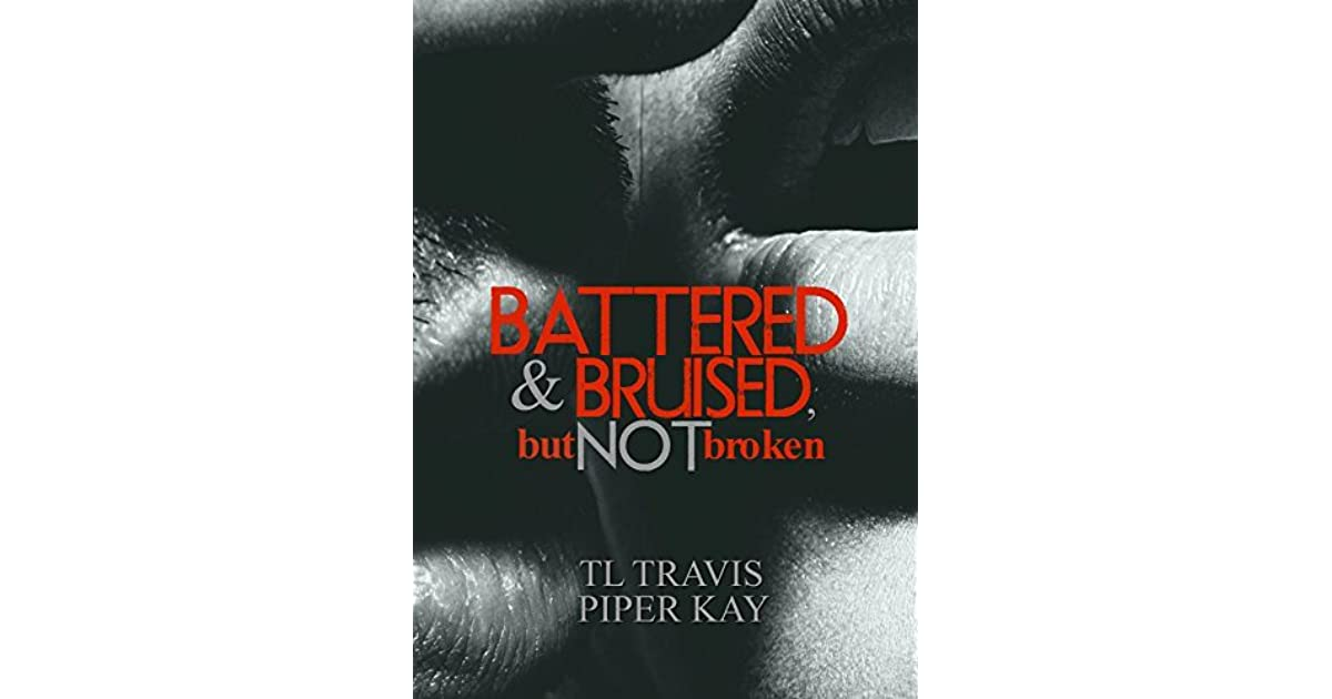 Battered and bruised but not broken by piper kay fandeluxe Image collections