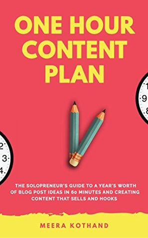 The One Hour Content Plan: The Solopreneur's Guide to a Year's Worth of Blog Post Ideas in 60 Minutes and Creating Content That Hooks and Sells