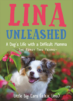 Lina Unleashed: A Dog's Life with a Difficult Momma: The First Two Years