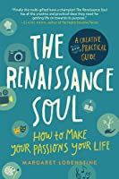 The Renaissance Soul: Life Design for People with Too Many Passions to Pick Just One
