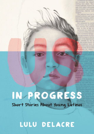 Us, in Progress: Short Stories About Young Latinos