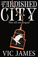 Tarnished City: Not All are Equal (The Dark Gifts Trilogy)
