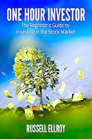 One Hour Investor: The Beginner's Guide to Investing in the Stock Market: (Investing for beginners, Investing for teens, Personal finance for beginners, Investing basics)