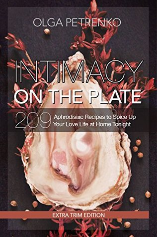 Intimacy On The Plate (Extra Trim Edition): 209 Aphrodisiac Recipes to Spice Up Your Love Life at Home Tonight  pdf