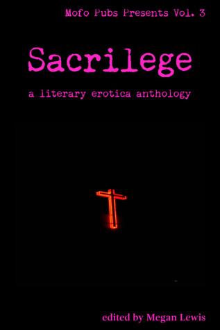 Sacrilege: A Literary Erotica Anthology (Mofo Pubs Presents Book 3)