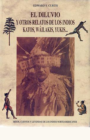El Diluvio y Otros Relatos de Los Indios Katos, Wáilakis, Yukis...