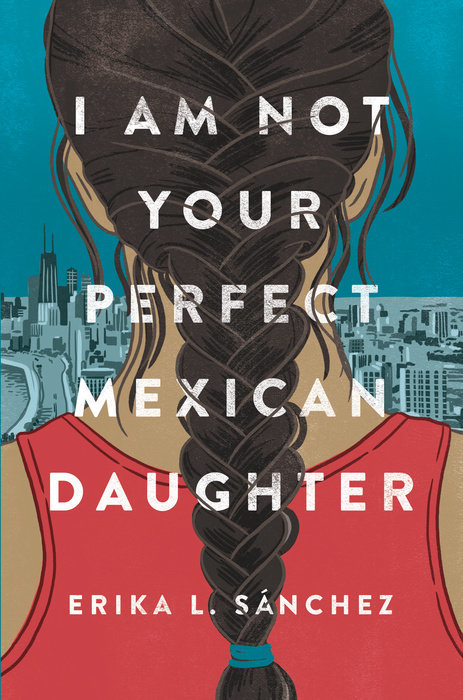 I Am Not Your Perfect Mexican Daughter - Erika L Sànchez