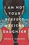 Book cover for I Am Not Your Perfect Mexican Daughter