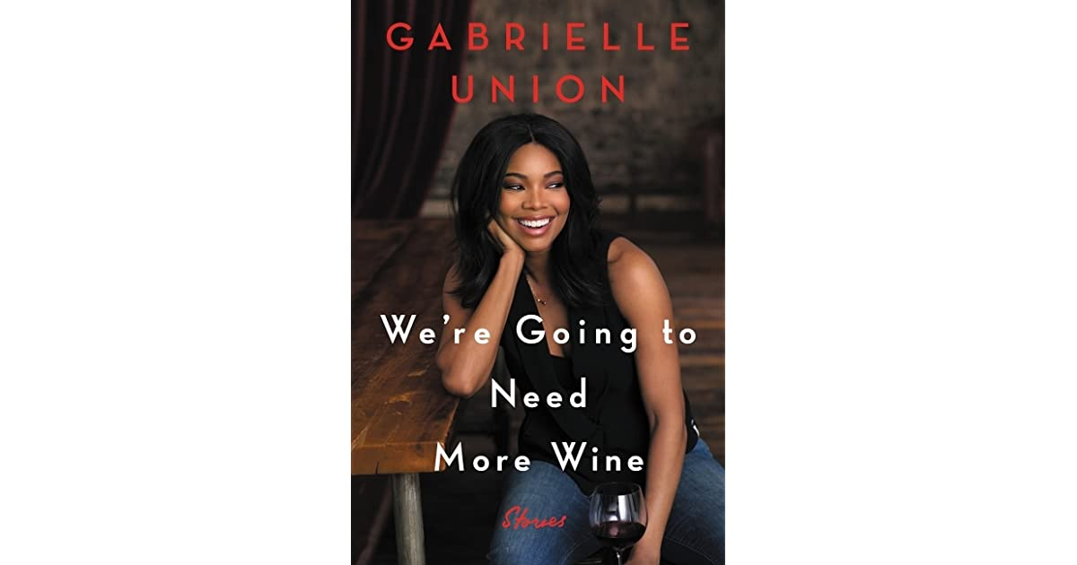 1f0732fce59c We re Going to Need More Wine by Gabrielle Union