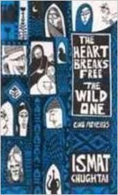 The Heart Breaks Free & The Wild One by Ismat Chughtai