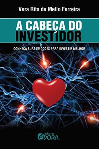 A cabeça do investidor by Vera Rita de Mello Ferreira