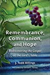 Remembrance, Communion, and Hope: Rediscovering the Gospel at the Lord's Table