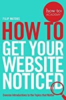 How To: Get Your Website Noticed (How To: Academy)