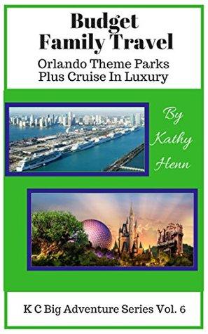 Budget Family Travel Orlando Theme Parks: Plus Cruise In Luxury (KC Big Adventure Series Book 6)