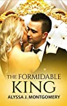 The Formidable King by Alyssa J. Montgomery