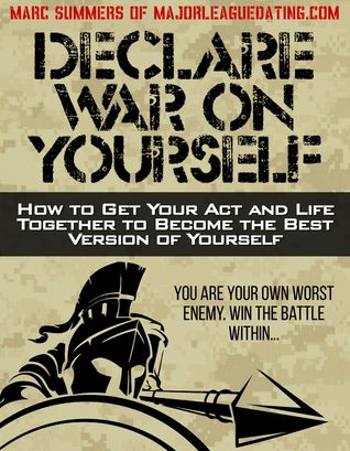Declare War On Yourself: How to Get Your Act and Life Together to Become the Best Version of Yourself