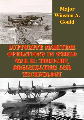 Luftwaffe Maritime Operations in World War II - Major Winston A