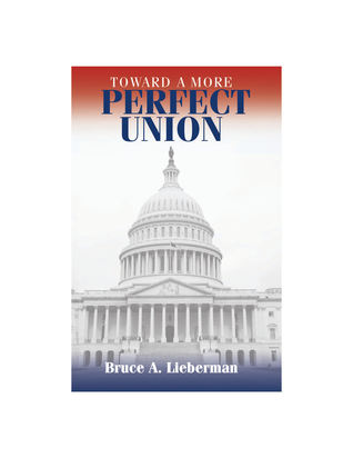 Toward a More Perfect Union by Bruce A. Lieberman