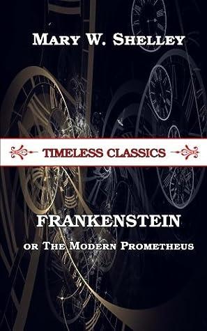 FRANKENSTEIN; or The Modern Prometheus (Timeless Classics)