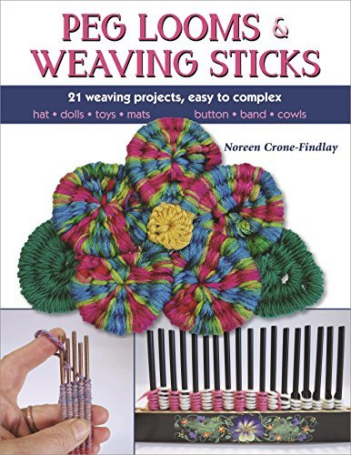 Peg Looms and Weaving Sticks - Complete How-to Guide and 25+ Projects