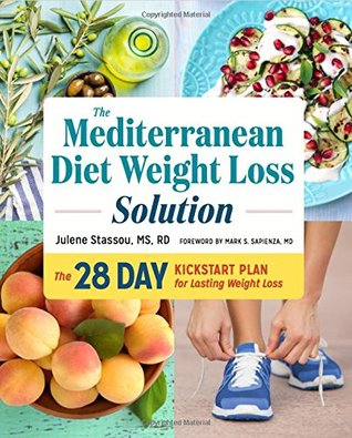 The Mediterranean Diet Weight Loss Solution: The 28-Day Kickstart