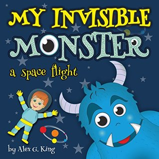 My Invisible Monster: a space flight by Alex G  King