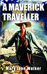 A Maverick Traveller by Mary Jane Walker