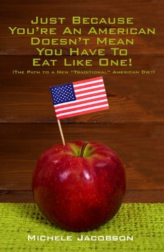 Just Because Youre An American Doesnt Mean You Have To Eat Like One!  by  Michele Jacobson