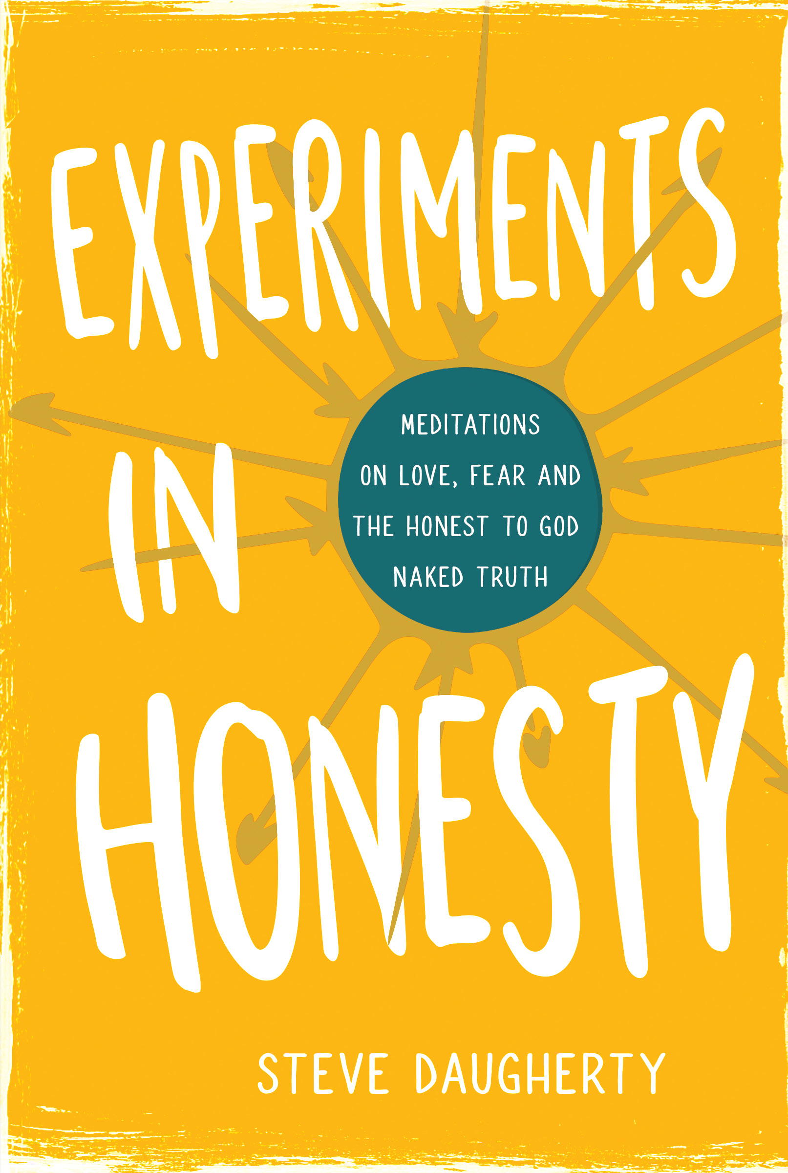 Experiments in Honesty Meditations on Love, Fear and the Honest to God Naked Truth