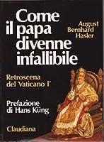 Come il Papa divenne infallibile: Retroscena del Concilio Vaticano I
